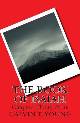 The Book of Isaiah: Chapter Thirty Nine by Calvin T Young image