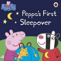 Peppa Pig: Peppa's First Sleepover by Peppa Pig