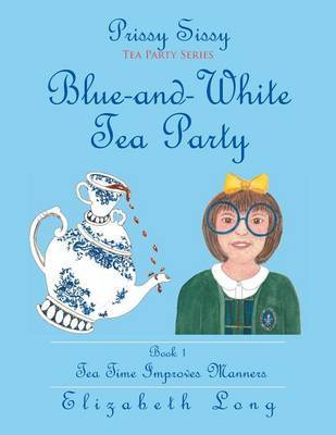 Prissy Sissy Tea Party Series Book 1 Blue-And-White Tea Party Tea Time Improves Manners by Elizabeth Long