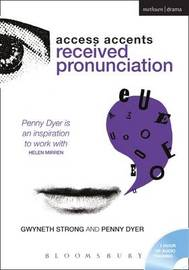Access Accents: Received Pronunciation (RP): An Accent Training Resource for Actors by Penny Dyer