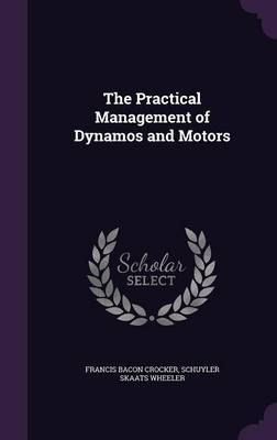 The Practical Management of Dynamos and Motors by Francis Bacon Crocker image