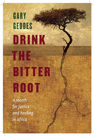 Drink the Bitter Root by Gary Geddes