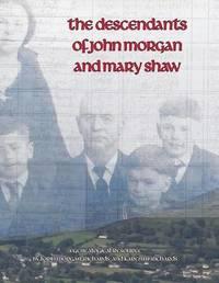 The Descendants of John Morgan and Mary Shaw by Lorin Morgan-Richards