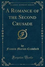A Romance of the Second Crusade (Classic Reprint) by (Francis Marion Crawford