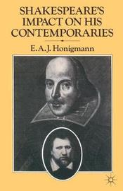 Shakespeare's Impact on his Contemporaries by E.A.J. Honigmann