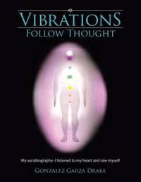 Vibrations Follow Thought by Gonzalez Garza Drake