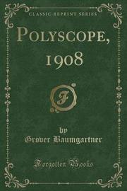 Polyscope, 1908 (Classic Reprint) by Grover Baumgartner image