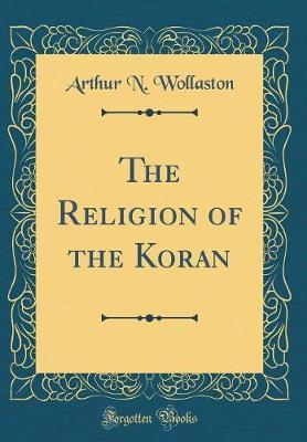 The Religion of the Koran (Classic Reprint) by Arthur N. Wollaston image