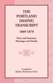 The Portland [Maine] Transcript, 1869-1870, News and Summary, Marriages and Deaths by Elaine Morrison Fitch
