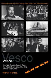 Vesco: From Wall Street to Castro's Cuba by Arthur Herzog, III