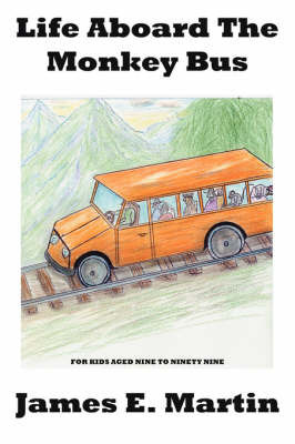 Life Aboard The Monkey Bus by James E. Martin