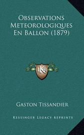 Observations Meteorologiques En Ballon (1879) by Gaston Tissandier