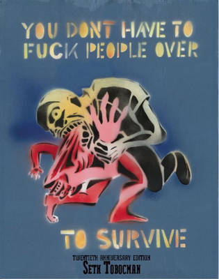 You Don't Have To Fuck People Over To Survive by Seth Tobocman image