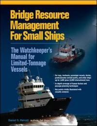 Bridge Resource Management for Small Ships: The Watchkeeper's Manual for Limited-Tonnage Vessels by Daniel Parrott