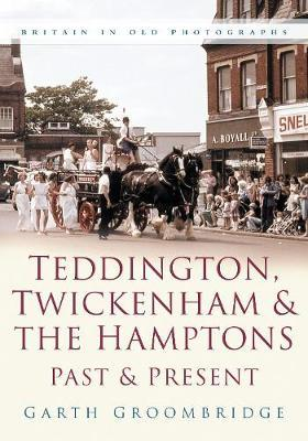 Teddington, Twickenham & Hampton Past and Present by Garth Groombridge image