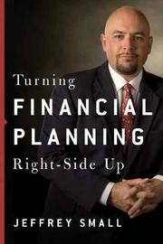 Turning Financial Planning Right-Side Up by Jeffrey Small