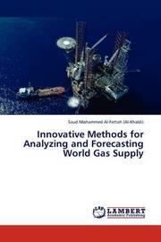 Innovative Methods for Analyzing and Forecasting World Gas Supply by Saud Mohammed Al-Fattah (Al-Khaldi)