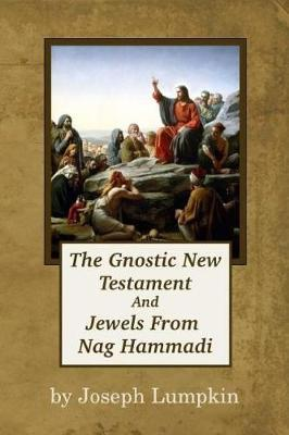 The Gnostic New Testament And Jewels From Nag Hammadi by Joseph B Lumpkin