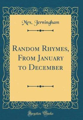Random Rhymes, from January to December (Classic Reprint) by Mrs Jerningham