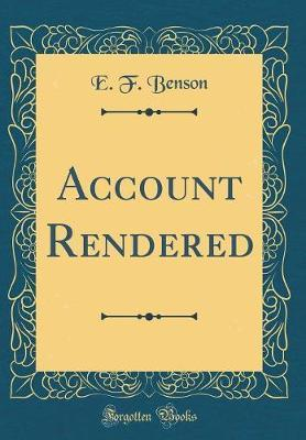 Account Rendered (Classic Reprint) by E.F. Benson image