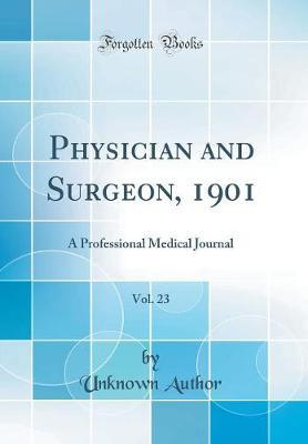 Physician and Surgeon, 1901, Vol. 23 by Unknown Author