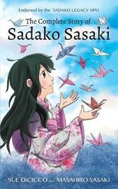 The Complete Story of Sadako Sasaki by Sue DiCicco