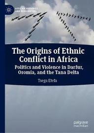 The Origins of Ethnic Conflict in Africa by Tsega Etefa