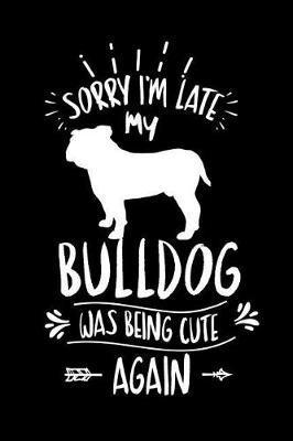 Sorry I'm Late My Bulldog was Being Cute Again by Cute Dog