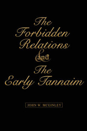 The Forbidden Relations and the Early Tannaim by John W McGinley