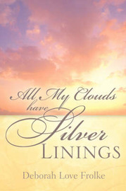 All My Clouds Have Silver Linings by Deborah, Love Frolke image