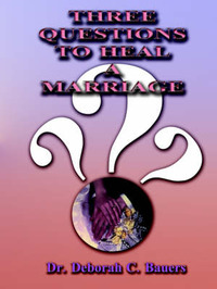Three Questions to Heal a Marriage by Deborah C. Bauers image