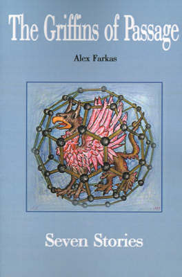 The Griffins of Passage: Seven Stories by Alex Farkas image