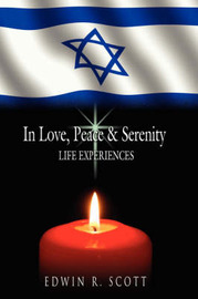 In Love, Peace and Serenity: Life Experiences by Edwin R. Scott