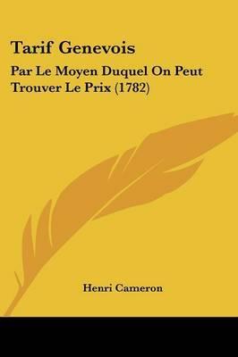 Tarif Genevois: Par Le Moyen Duquel On Peut Trouver Le Prix (1782) by Henri Cameron image
