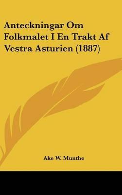 Anteckningar Om Folkmalet I En Trakt AF Vestra Asturien (1887) by Ake W Munthe image