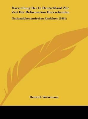 Darstellung Der in Deutschland Zur Zeit Der Reformation Herrschenden: Nationalokonomischen Ansichten (1861) by Heinrich Wiskemann image