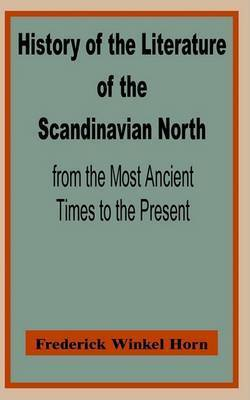 History of the Literature of the Scandinavian North from the Most Ancient Times to the Present by Frederik Winkel Horn