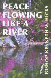 Peace Flowing Like a River: Thoughts of Bishop Kenneth W. Hicks by Kenneth William Hicks image