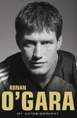 Ronan O'Gara: My Autobiography by Ronan O'Gara