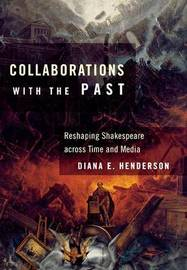 Collaborations with the Past by Diana E. Henderson