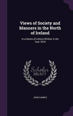 Views of Society and Manners in the North of Ireland by John Gamble