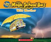 Magic School Bus Presents: Wild Weather by Tom Jackson