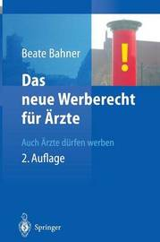 Das Neue Werberecht Fur Arzte: Auch Arzte Durfen Werben by Beate Bahner