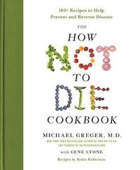 The How Not to Die Cookbook by Gene Stone