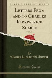 Letters from and to Charles Kirkpatrick Sharpe, Vol. 1 of 2 (Classic Reprint) by Charles Kirkpatrick Sharpe