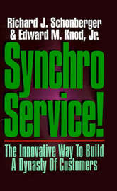 Synchroservice!: The Innovative Way to Build a Dynasty of Customers by Richard J Schonberger