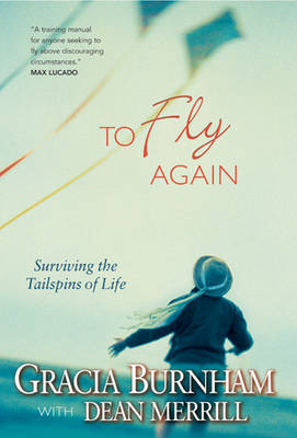 To Fly Again: Surviving the Tailspins of Life by Gracia Burnham image