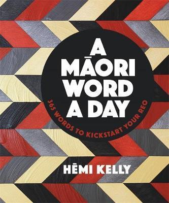 A Maori Word a Day by Hemi Kelly