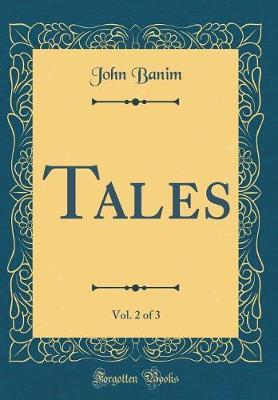 Tales, Vol. 2 of 3 (Classic Reprint) by John Banim