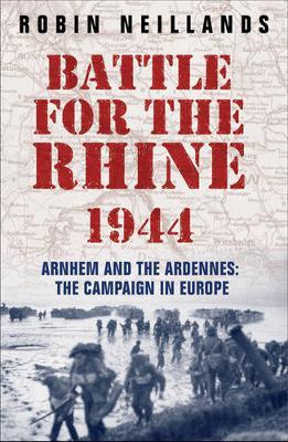 The Battle for the Rhine 1944 by Robin Neillands